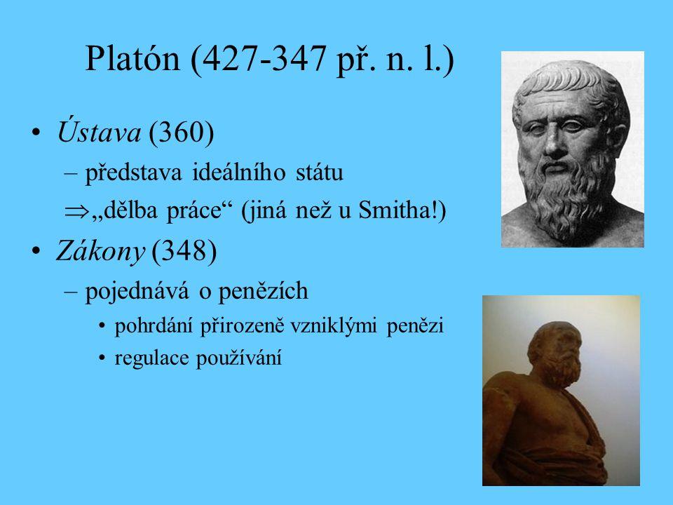 """Platón (427-347 př. n. l.) Ústava (360) –představa ideálního státu  """"dělba práce"""" (jiná než u Smitha!) Zákony (348) –pojednává o penězích pohrdání př"""