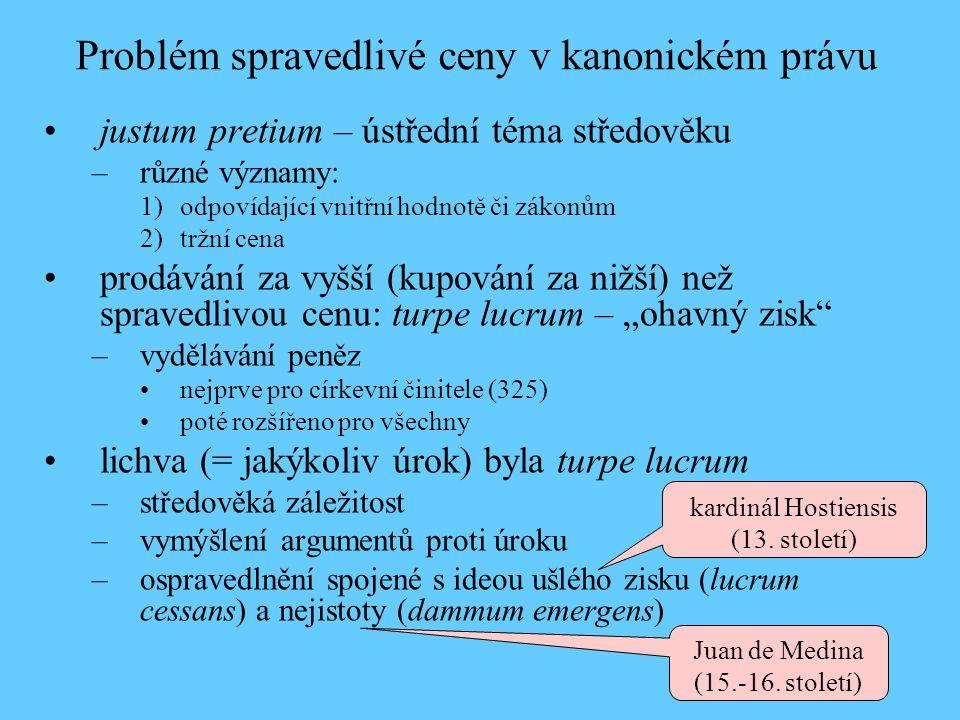 Problém spravedlivé ceny v kanonickém právu justum pretium – ústřední téma středověku –různé významy: 1)odpovídající vnitřní hodnotě či zákonům 2)tržn