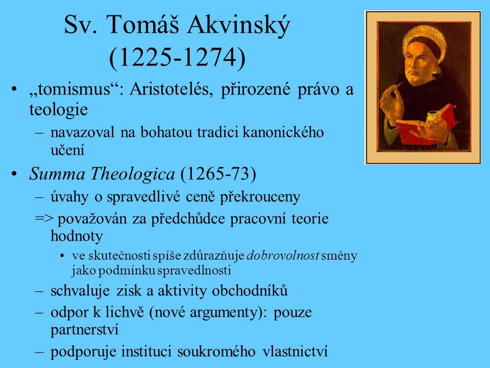 """Sv. Tomáš Akvinský (1225-1274) """"tomismus"""": Aristotelés, přirozené právo a teologie –navazoval na bohatou tradici kanonického učení Summa Theologica (1"""