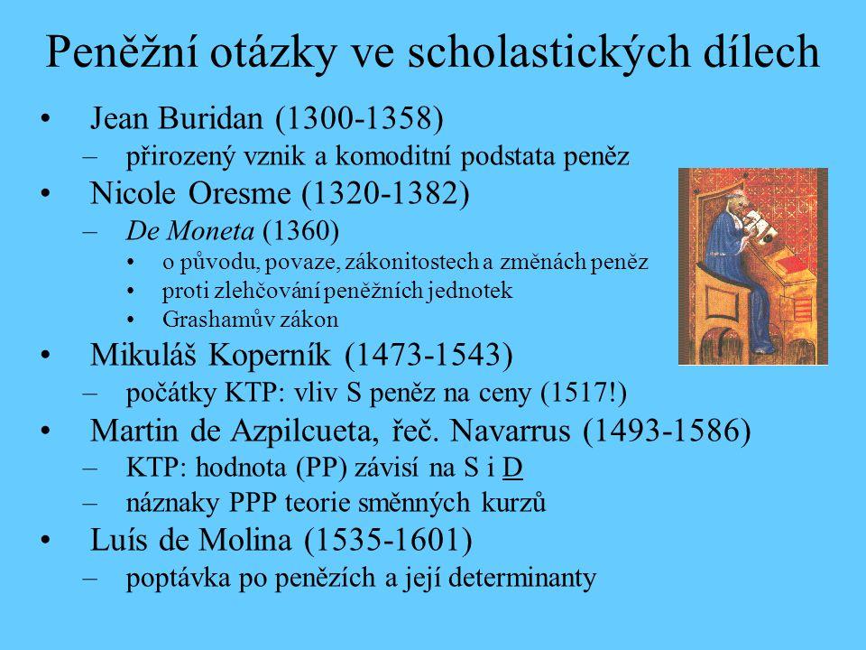 Peněžní otázky ve scholastických dílech Jean Buridan (1300-1358) –přirozený vznik a komoditní podstata peněz Nicole Oresme (1320-1382) –De Moneta (136