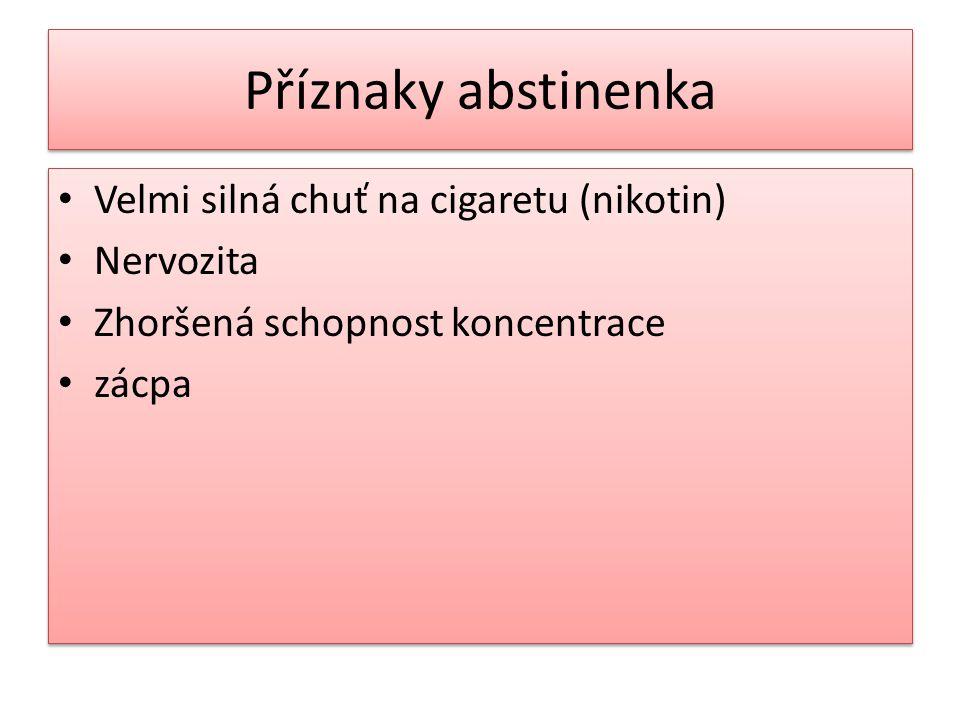 Příznaky abstinenka Velmi silná chuť na cigaretu (nikotin) Nervozita Zhoršená schopnost koncentrace zácpa Velmi silná chuť na cigaretu (nikotin) Nervo