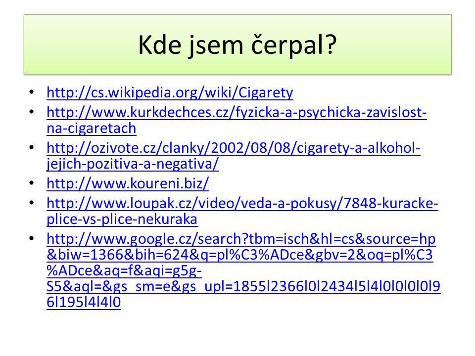 Kde jsem čerpal? http://cs.wikipedia.org/wiki/Cigarety http://www.kurkdechces.cz/fyzicka-a-psychicka-zavislost- na-cigaretach http://www.kurkdechces.c