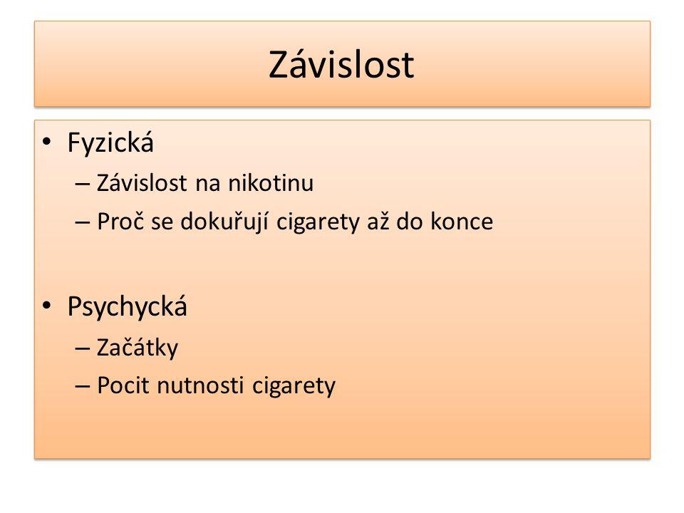 Závislost Fyzická – Závislost na nikotinu – Proč se dokuřují cigarety až do konce Psychycká – Začátky – Pocit nutnosti cigarety Fyzická – Závislost na