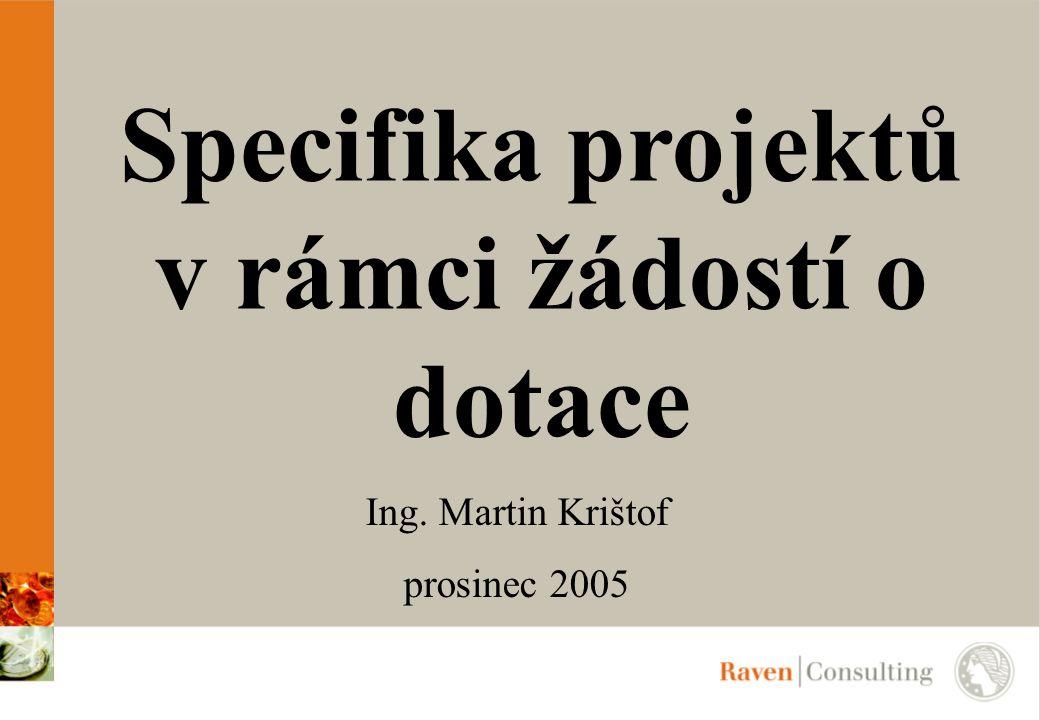 Specifika projektů v rámci žádostí o dotace Ing. Martin Krištof prosinec 2005
