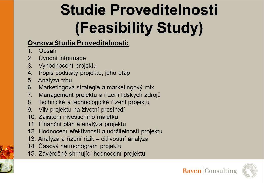 Studie Proveditelnosti (Feasibility Study) Osnova Studie Proveditelnosti: 1. Obsah 2. Úvodní informace 3. Vyhodnocení projektu 4. Popis podstaty proje