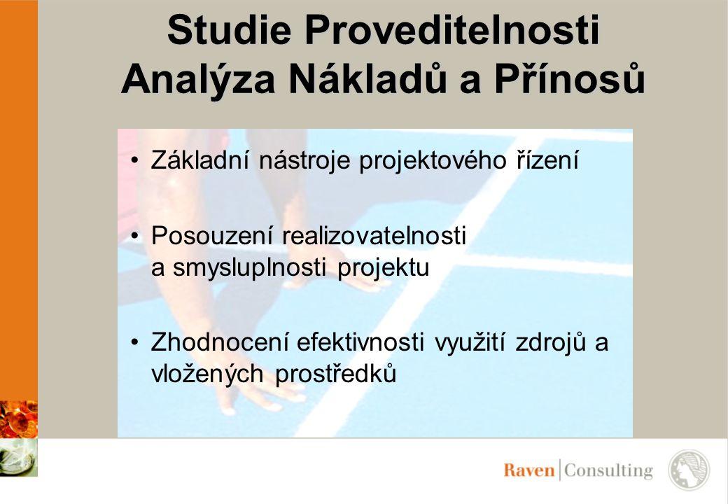 Studie Proveditelnosti Analýza Nákladů a Přínosů Základní nástroje projektového řízení Posouzení realizovatelnosti a smysluplnosti projektu Zhodnocení