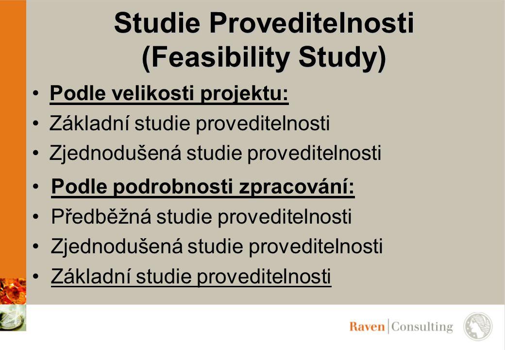 Podle velikosti projektu: Základní studie proveditelnosti Zjednodušená studie proveditelnosti Studie Proveditelnosti (Feasibility Study) Podle podrobn