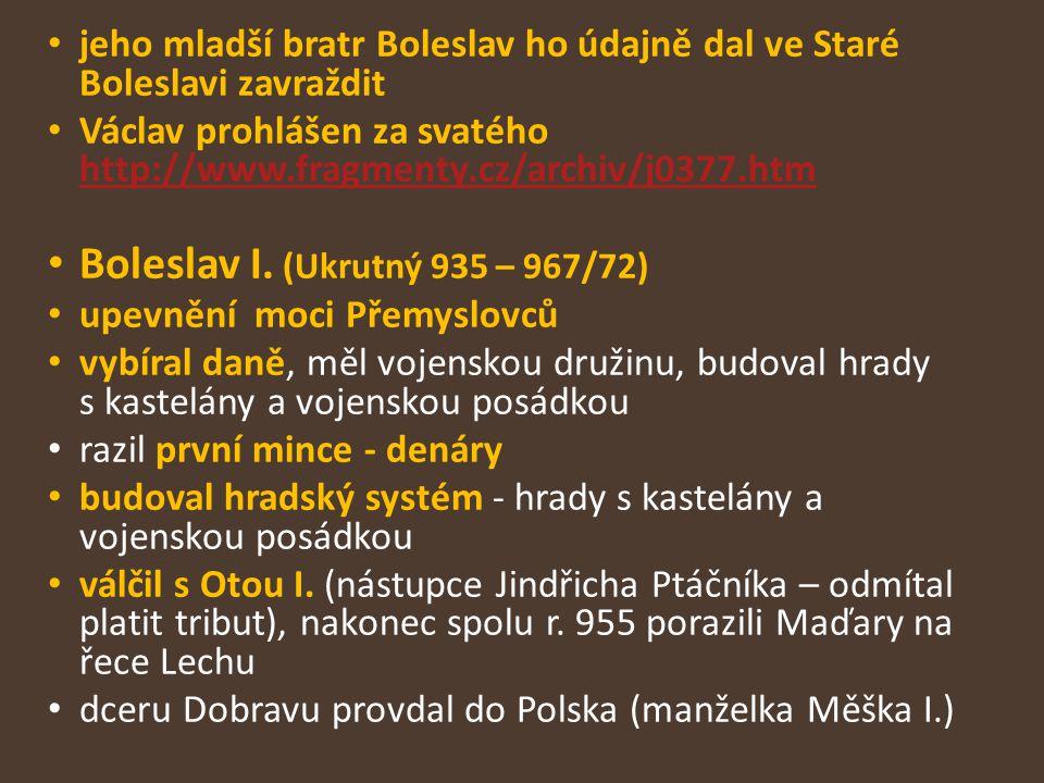 jeho mladší bratr Boleslav ho údajně dal ve Staré Boleslavi zavraždit Václav prohlášen za svatého http://www.fragmenty.cz/archiv/j0377.htm http://www.