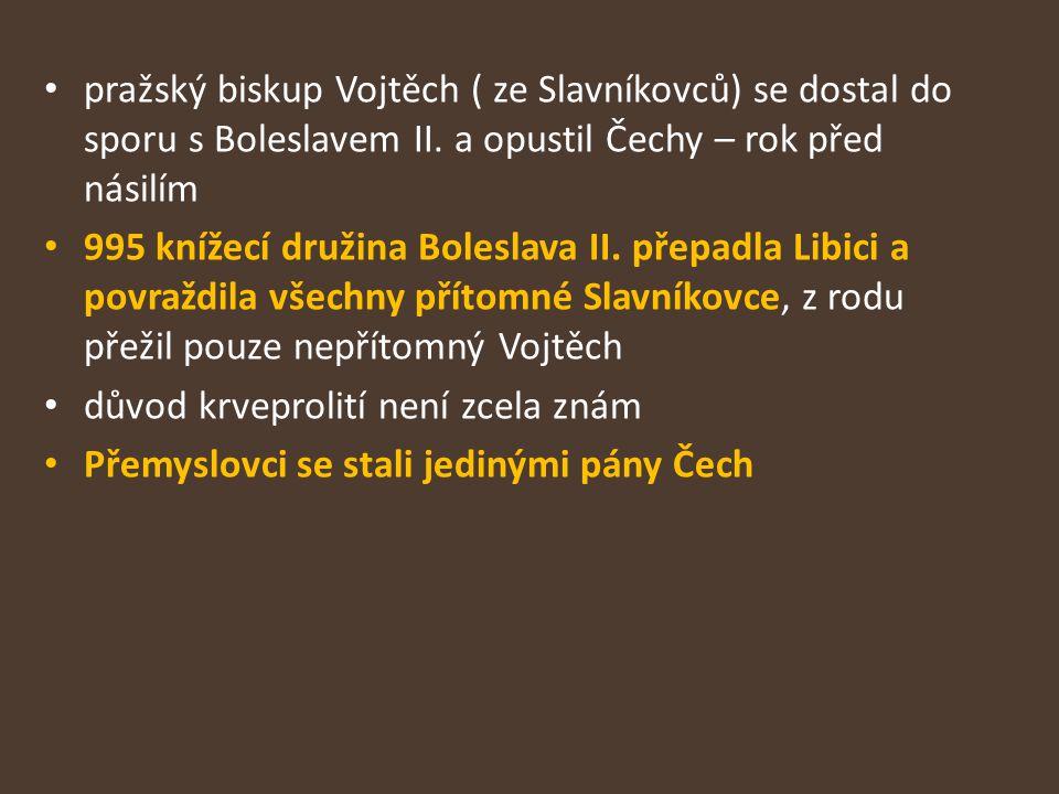 pražský biskup Vojtěch ( ze Slavníkovců) se dostal do sporu s Boleslavem II. a opustil Čechy – rok před násilím 995 knížecí družina Boleslava II. přep