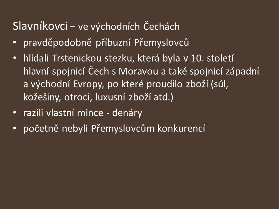 Slavníkovci – ve východních Čechách pravděpodobně příbuzní Přemyslovců hlídali Trstenickou stezku, která byla v 10. století hlavní spojnicí Čech s Mor