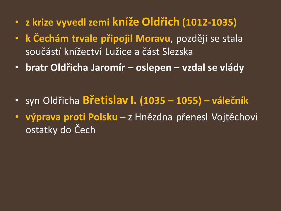 z krize vyvedl zemi kníže Oldřich (1012-1035) k Čechám trvale připojil Moravu, později se stala součástí knížectví Lužice a část Slezska bratr Oldřich