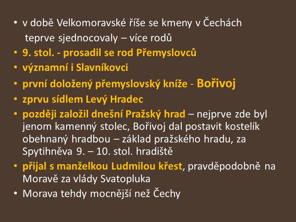 v době Velkomoravské říše se kmeny v Čechách teprve sjednocovaly – více rodů 9. stol. - prosadil se rod Přemyslovců významní i Slavníkovci první dolož