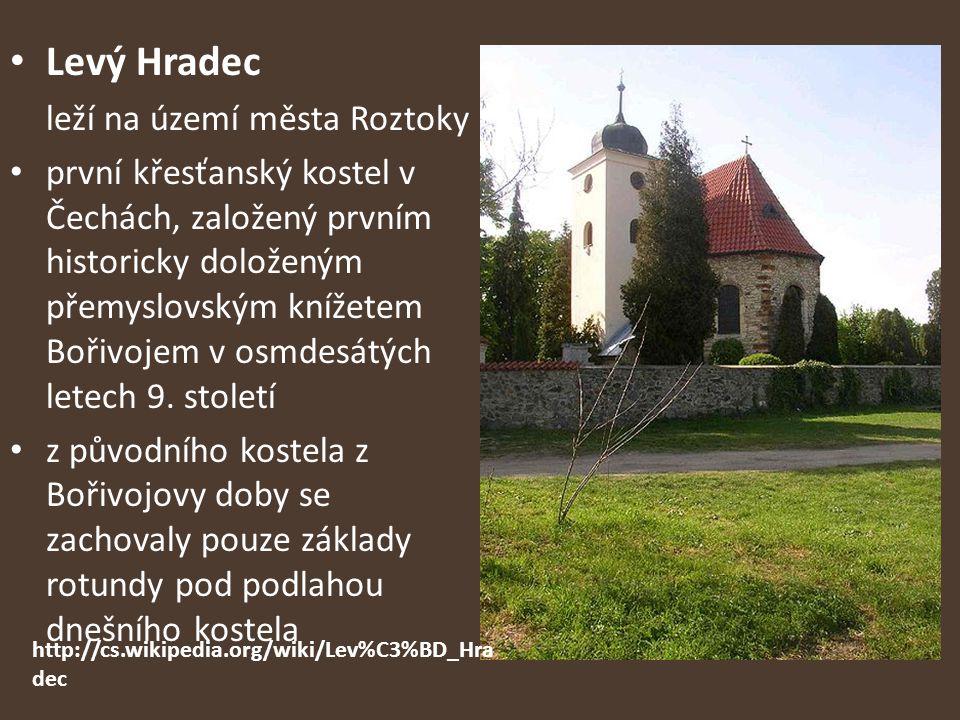 Levý Hradec leží na území města Roztoky první křesťanský kostel v Čechách, založený prvním historicky doloženým přemyslovským knížetem Bořivojem v osm