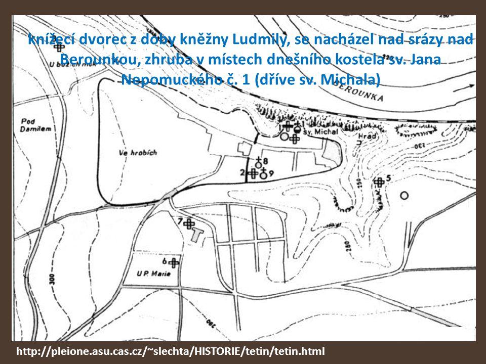 knížecí dvorec z doby kněžny Ludmily, se nacházel nad srázy nad Berounkou, zhruba v místech dnešního kostela sv. Jana Nepomuckého č. 1 (dříve sv. Mich