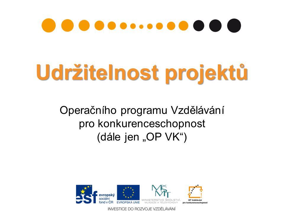 """Udržitelnost projektů Udržitelnost projektů Operačního programu Vzdělávání pro konkurenceschopnost (dále jen """"OP VK"""")"""
