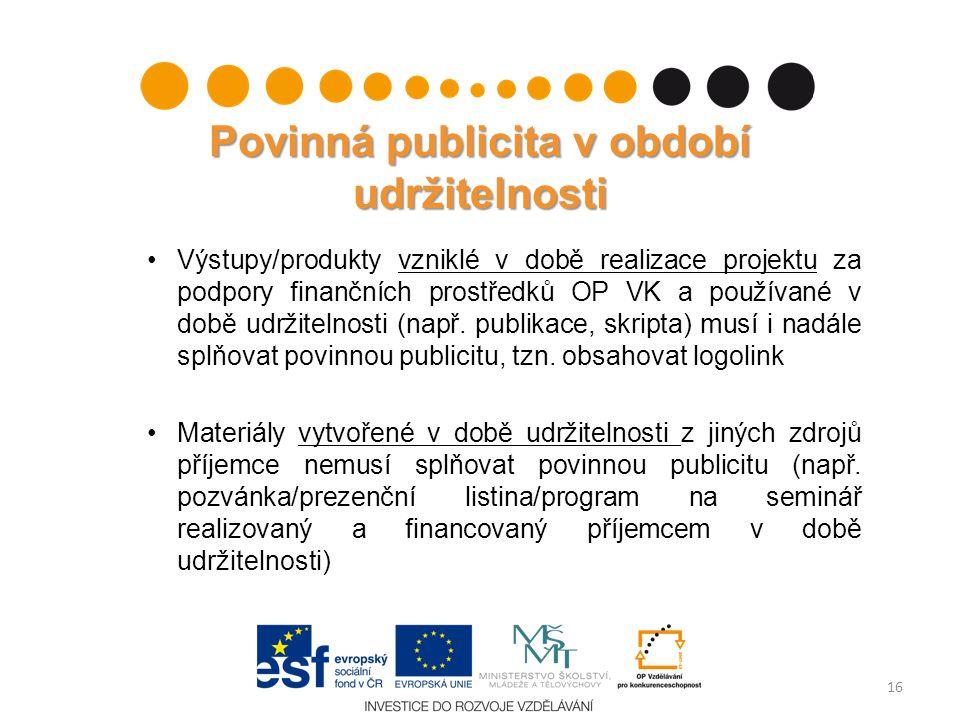 Povinná publicita v období udržitelnosti Výstupy/produkty vzniklé v době realizace projektu za podpory finančních prostředků OP VK a používané v době