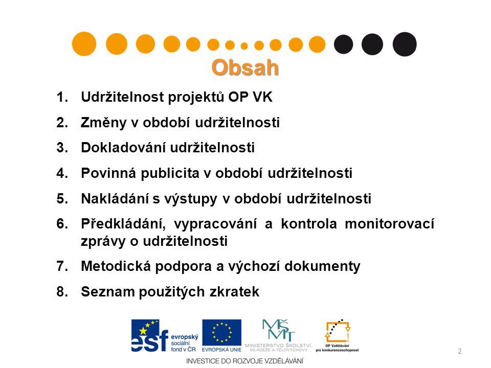 Obsah 1. Udržitelnost projektů OP VK 2. Změny v období udržitelnosti 3. Dokladování udržitelnosti 4. Povinná publicita v období udržitelnosti 5. Naklá