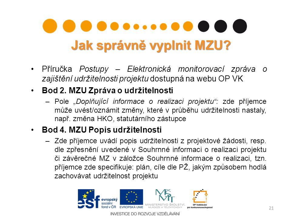 Jak správně vyplnit MZU? Příručka Postupy – Elektronická monitorovací zpráva o zajištění udržitelnosti projektu dostupná na webu OP VK Bod 2. MZU Zprá