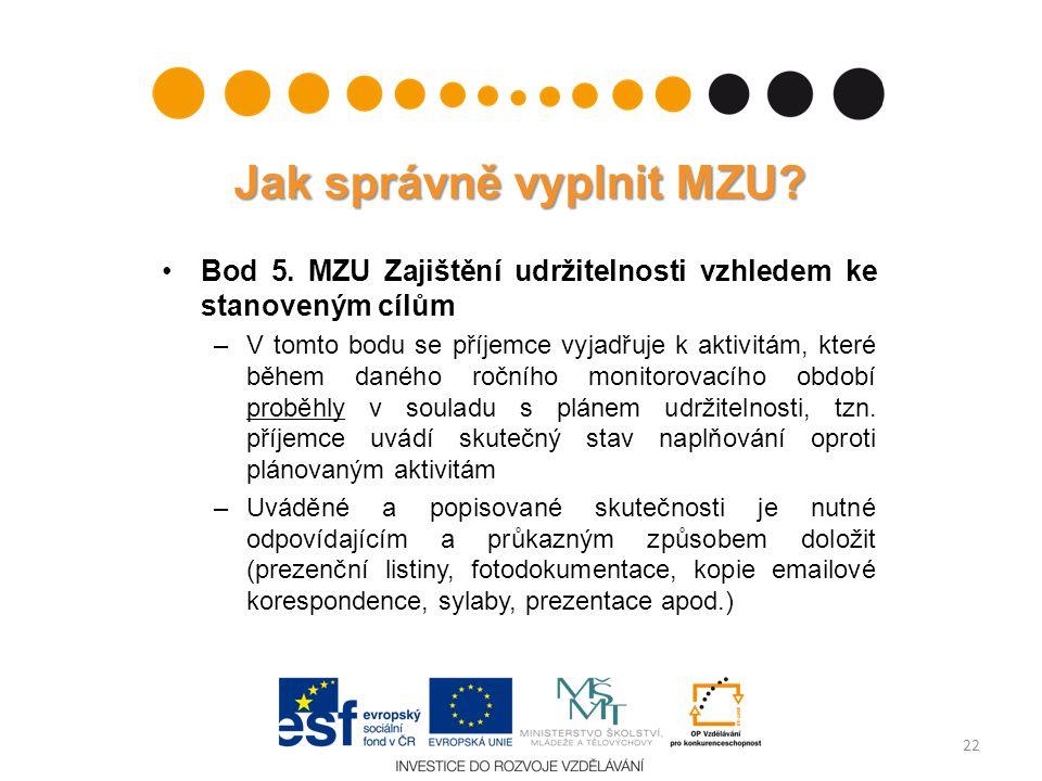 Jak správně vyplnit MZU? Bod 5. MZU Zajištění udržitelnosti vzhledem ke stanoveným cílům –V tomto bodu se příjemce vyjadřuje k aktivitám, které během