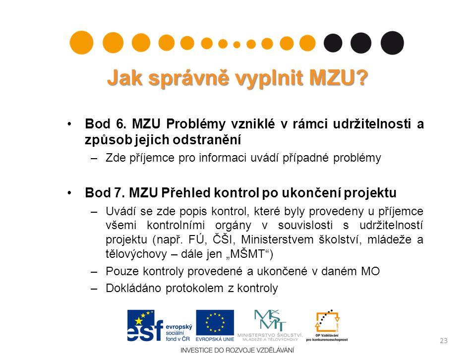 Jak správně vyplnit MZU? Bod 6. MZU Problémy vzniklé v rámci udržitelnosti a způsob jejich odstranění –Zde příjemce pro informaci uvádí případné probl