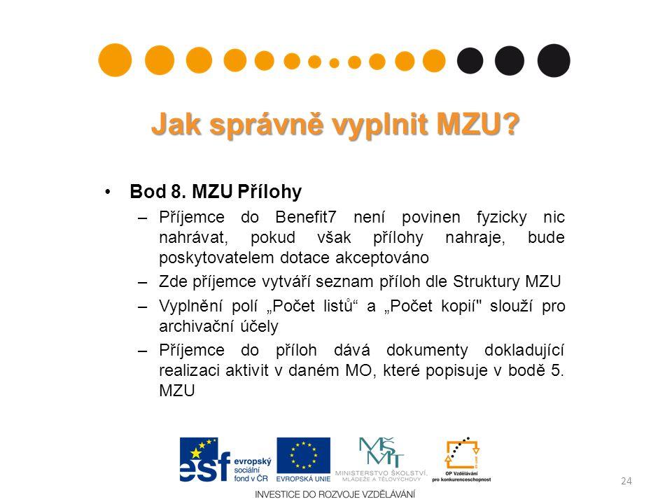 Jak správně vyplnit MZU? Bod 8. MZU Přílohy –Příjemce do Benefit7 není povinen fyzicky nic nahrávat, pokud však přílohy nahraje, bude poskytovatelem d