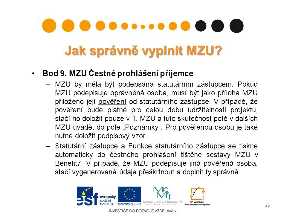 Bod 9. MZU Čestné prohlášení příjemce –MZU by měla být podepsána statutárním zástupcem. Pokud MZU podepisuje oprávněná osoba, musí být jako příloha MZ