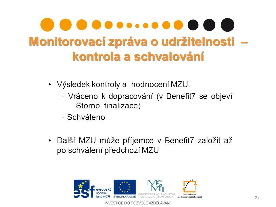 Monitorovací zpráva o udržitelnosti – kontrola a schvalování Výsledek kontroly a hodnocení MZU: - Vráceno k dopracování (v Benefit7 se objeví Storno f