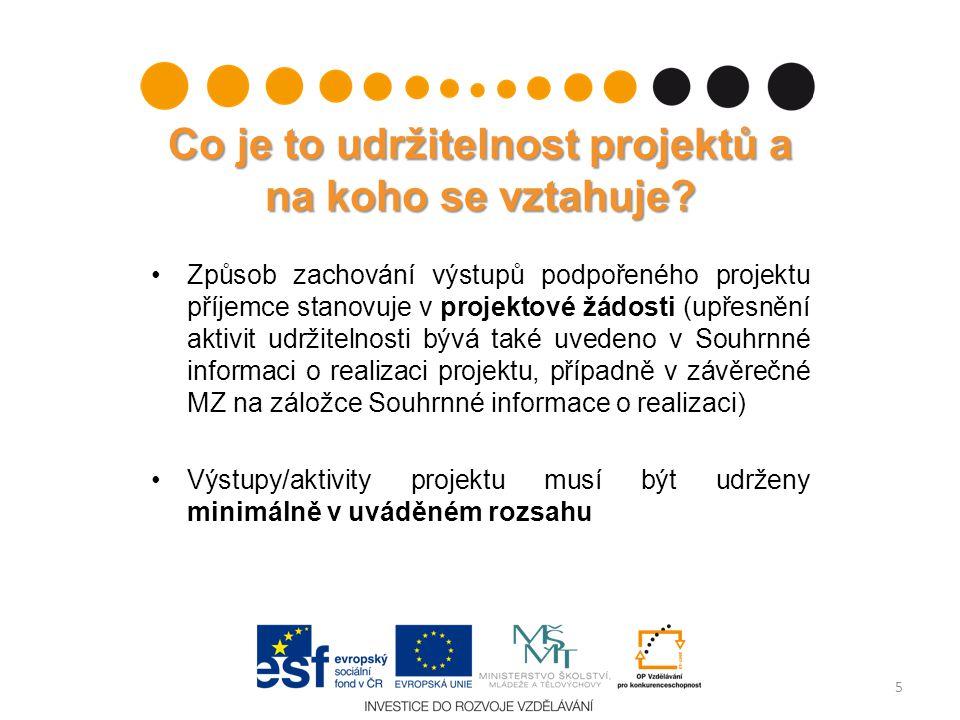 Způsob zachování výstupů podpořeného projektu příjemce stanovuje v projektové žádosti (upřesnění aktivit udržitelnosti bývá také uvedeno v Souhrnné in