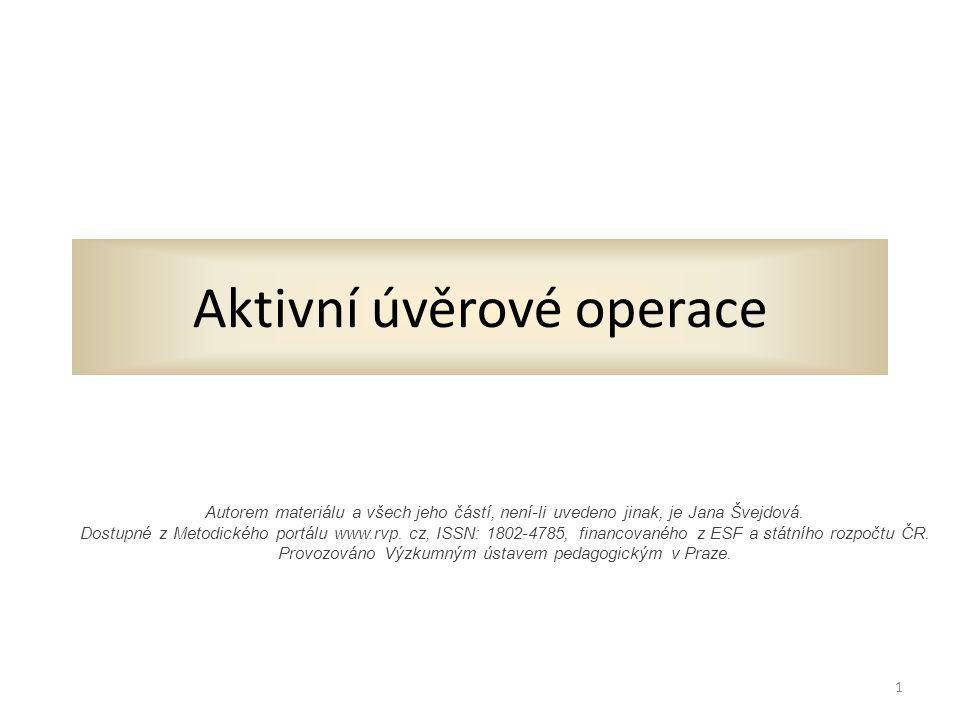 Aktivní úvěrové operace Autorem materiálu a všech jeho částí, není-li uvedeno jinak, je Jana Švejdová.