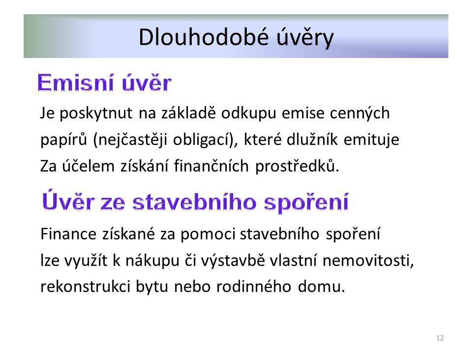 Dlouhodobé úvěry Je poskytnut na základě odkupu emise cenných papírů (nejčastěji obligací), které dlužník emituje Za účelem získání finančních prostředků.