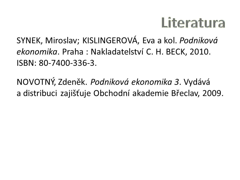 SYNEK, Miroslav; KISLINGEROVÁ, Eva a kol. Podniková ekonomika.