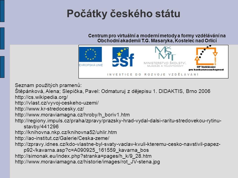 Seznam použitých pramenů: Štěpánková, Alena; Slepička, Pavel: Odmaturuj z dějepisu 1. DIDAKTIS, Brno 2006 http://cs.wikipedia.org/ http://vlast.cz/vyv