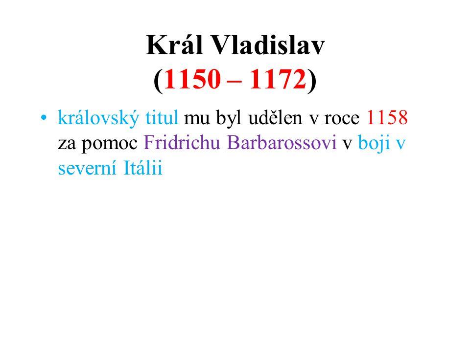 Král Vladislav (1150 – 1172) královský titul mu byl udělen v roce 1158 za pomoc Fridrichu Barbarossovi v boji v severní Itálii