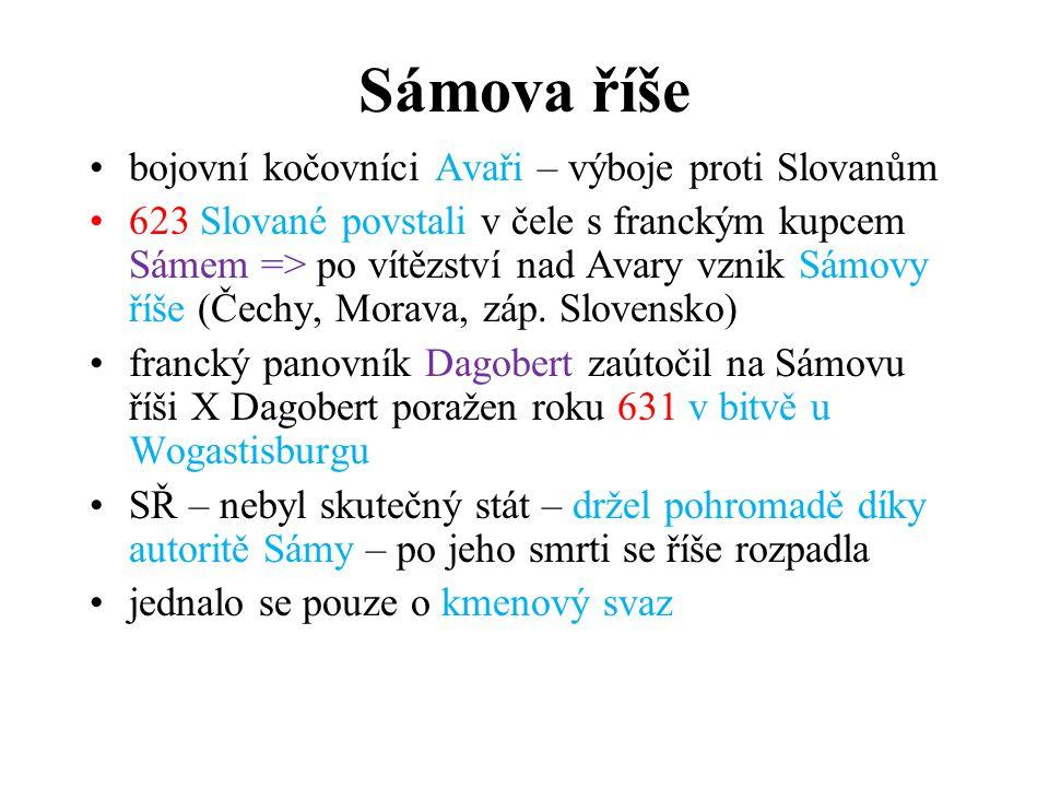 Sámova říše bojovní kočovníci Avaři – výboje proti Slovanům 623 Slované povstali v čele s franckým kupcem Sámem => po vítězství nad Avary vznik Sámovy říše (Čechy, Morava, záp.