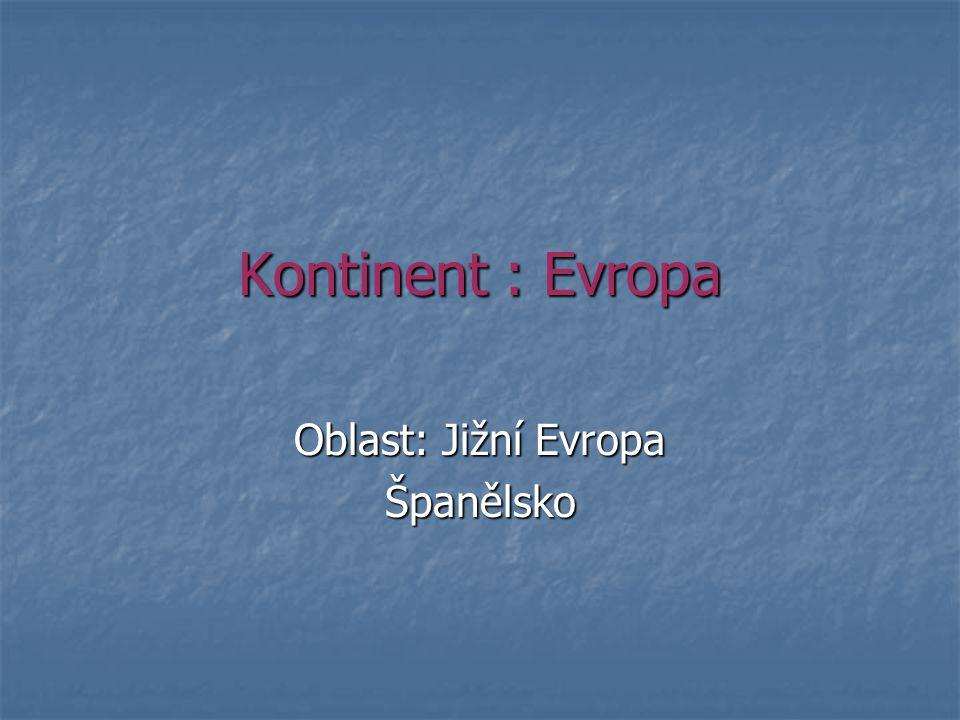 Kontinent : Evropa Oblast: Jižní Evropa Španělsko