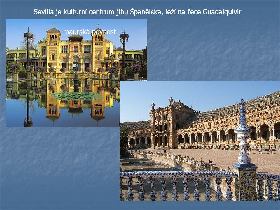 Sevilla je kulturní centrum jihu Španělska, leží na řece Guadalquivir maurská pevnost