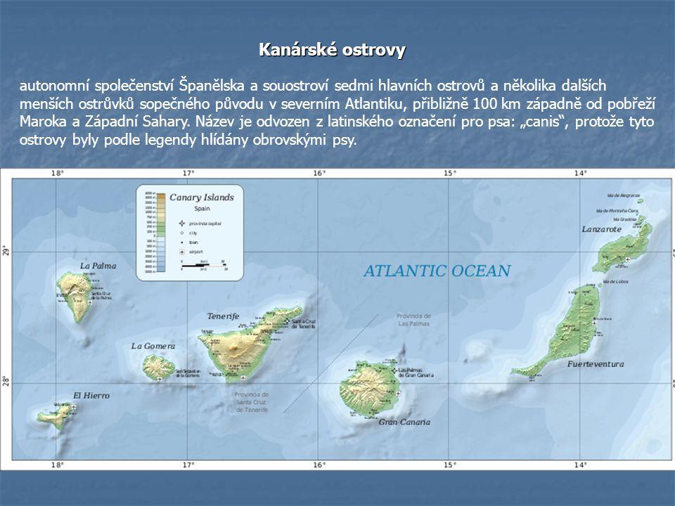 Kanárské ostrovy autonomní společenství Španělska a souostroví sedmi hlavních ostrovů a několika dalších menších ostrůvků sopečného původu v severním