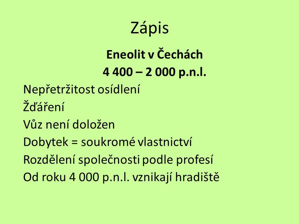 Zápis Eneolit v Čechách 4 400 – 2 000 p.n.l. Nepřetržitost osídlení Žďáření Vůz není doložen Dobytek = soukromé vlastnictví Rozdělení společnosti podl