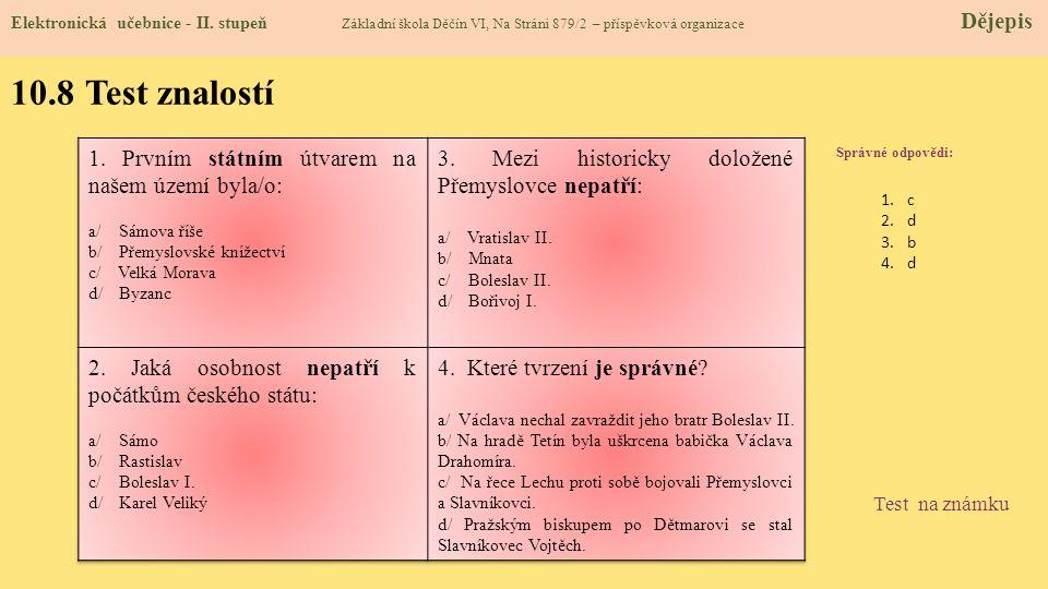 10.8 Test znalostí Správné odpovědi: 1.c 2.d 3.b 4.d Test na známku Elektronická učebnice - II.