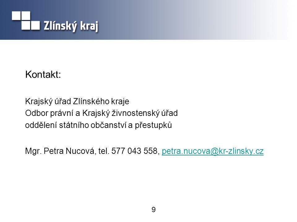 9 Kontakt: Krajský úřad Zlínského kraje Odbor právní a Krajský živnostenský úřad oddělení státního občanství a přestupků Mgr.