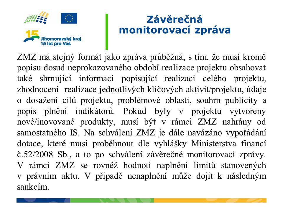 Závěrečná monitorovací zpráva ZMZ má stejný formát jako zpráva průběžná, s tím, že musí kromě popisu dosud neprokazovaného období realizace projektu o