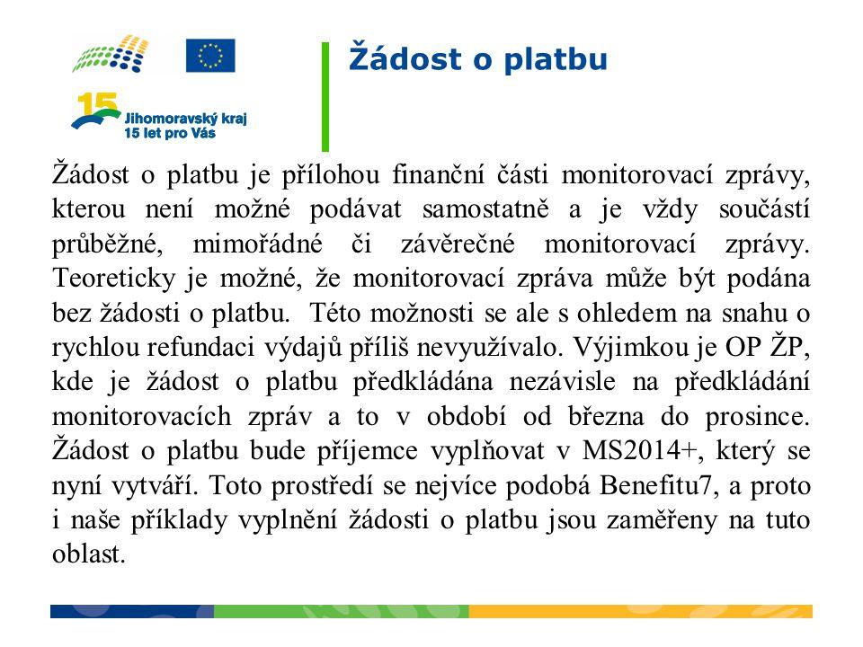 Žádost o platbu Žádost o platbu je přílohou finanční části monitorovací zprávy, kterou není možné podávat samostatně a je vždy součástí průběžné, mimo