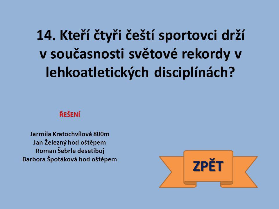14. Kteří čtyři čeští sportovci drží v současnosti světové rekordy v lehkoatletických disciplínách.