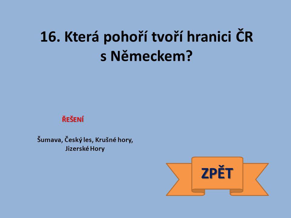 16. Která pohoří tvoří hranici ČR s Německem.