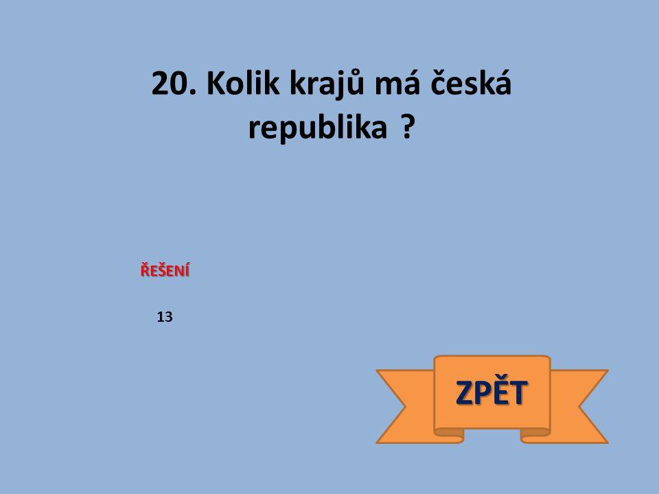 20. Kolik krajů má česká republika ŘEŠENÍ ZPĚT 13