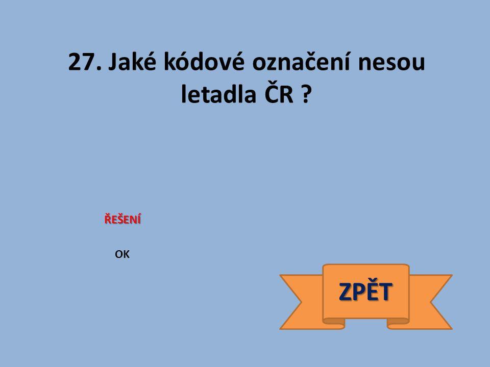 27. Jaké kódové označení nesou letadla ČR ŘEŠENÍ OK ZPĚT