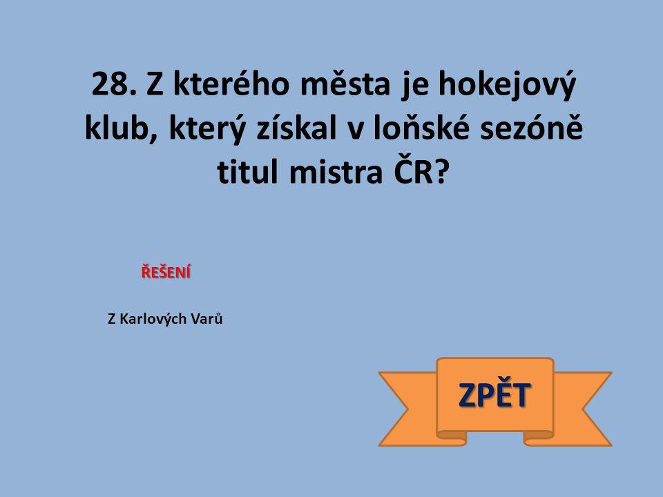 28. Z kterého města je hokejový klub, který získal v loňské sezóně titul mistra ČR.