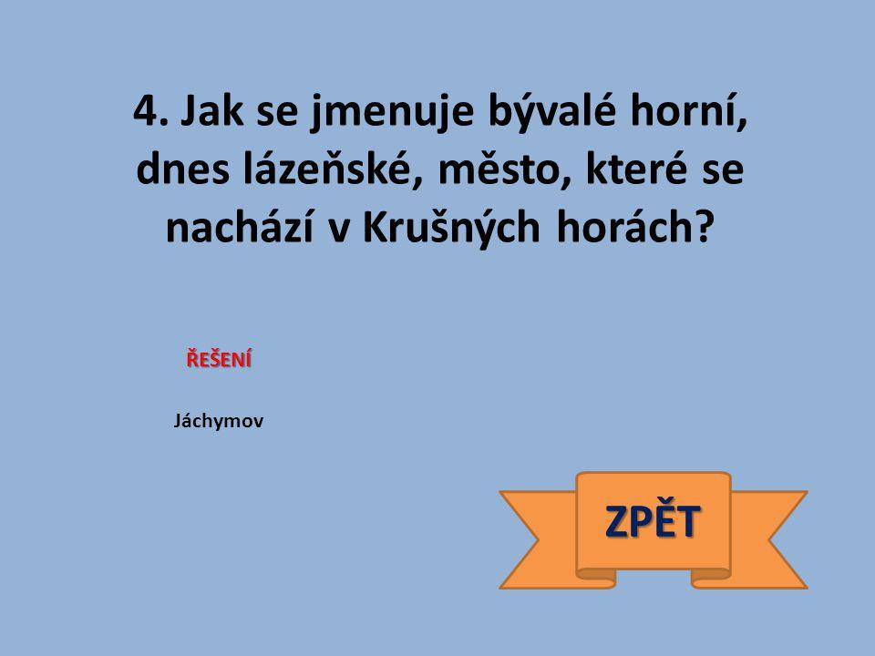 4. Jak se jmenuje bývalé horní, dnes lázeňské, město, které se nachází v Krušných horách.