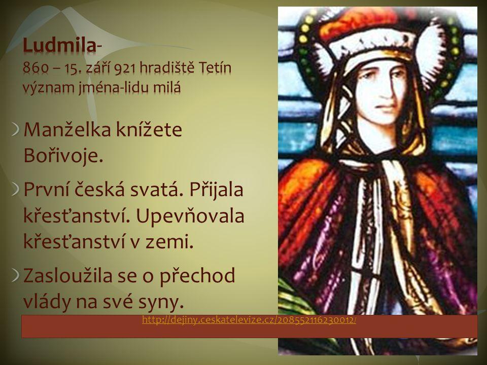 Manželka knížete Bořivoje.První česká svatá. Přijala křesťanství.