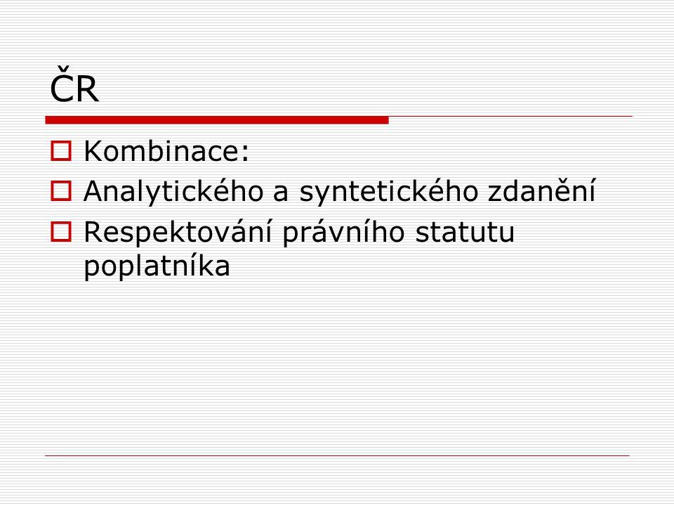 ČR  Kombinace:  Analytického a syntetického zdanění  Respektování právního statutu poplatníka